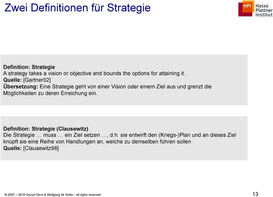 Definition: Strategie (Clausewitz) Die Strategie muss ein Ziel setzen, d.h.