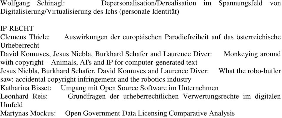 computer-generated text Jesus Niebla, Burkhard Schafer, David Komuves and Laurence Diver: What the robo-butler saw: accidental copyright infringement and the robotics industry Katharina