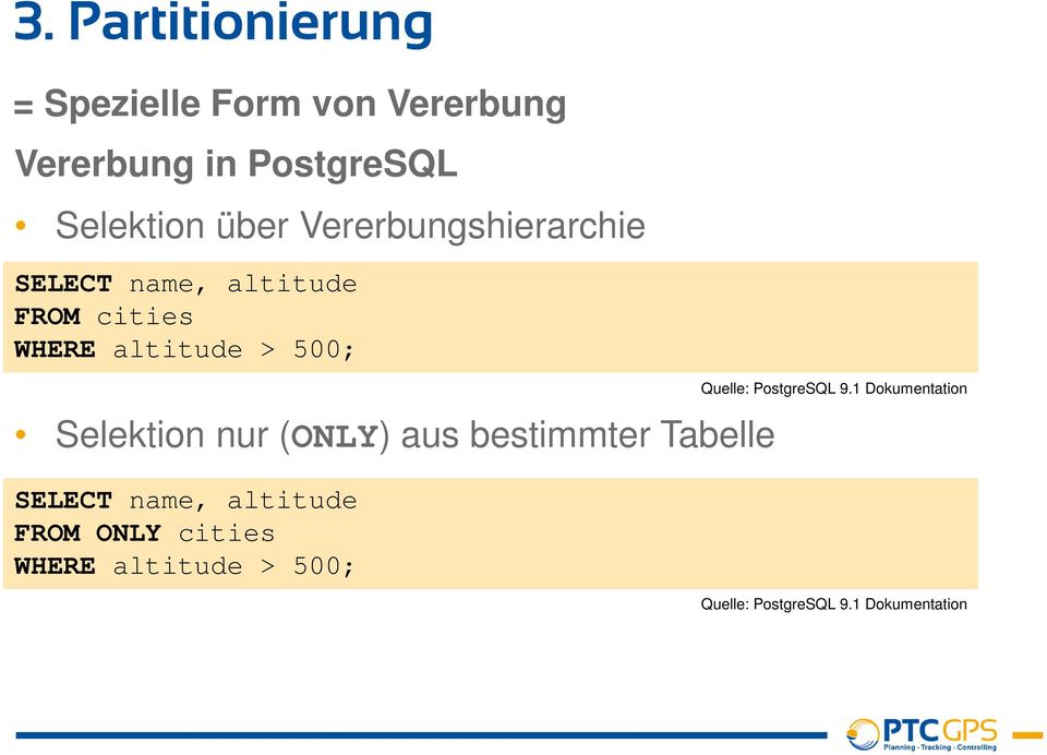Selektion nur (ONLY) aus bestimmter Tabelle SELECT name, altitude FROM ONLY cities