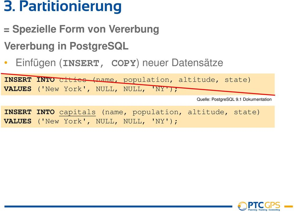 state) VALUES ('New York', NULL, NULL, 'NY'); Quelle: PostgreSQL 9.