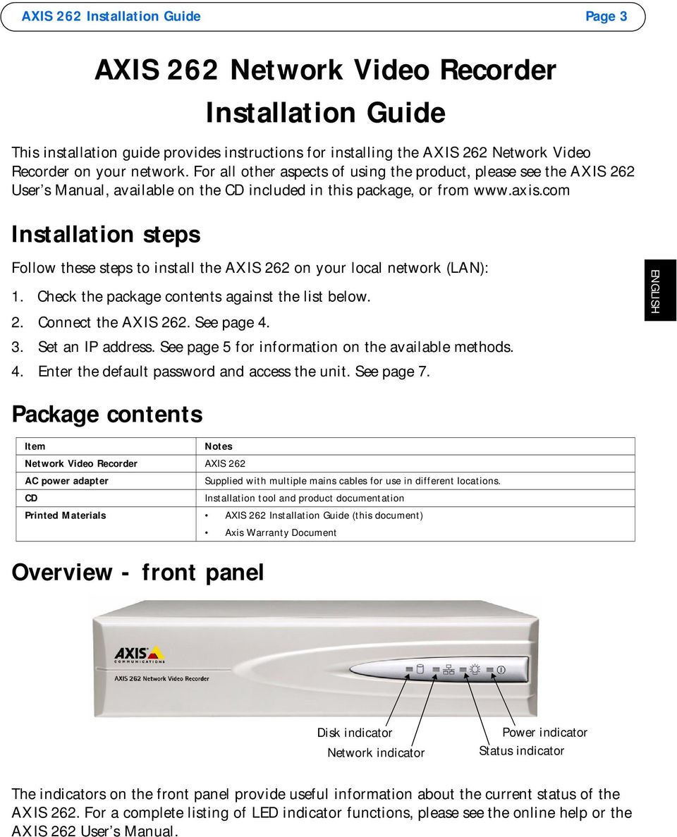 com Installation steps Follow these steps to install the AXIS 262 on your local network (LAN): 1. Check the package contents against the list below. 2. Connect the AXIS 262. See page 4. 3.