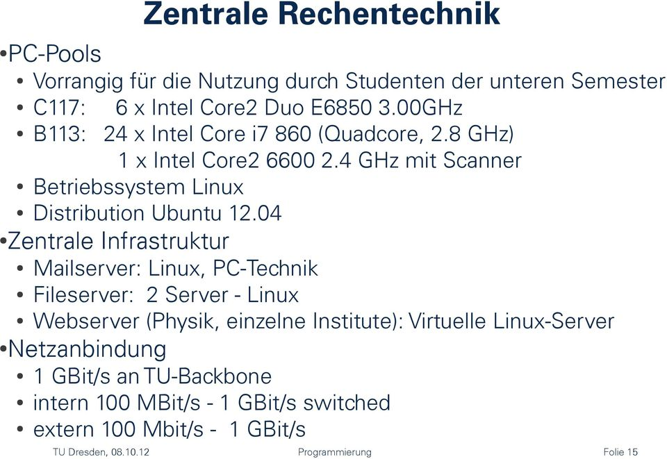 04 Zentrale Infrastruktur Mailserver: Linux, PC-Technik Fileserver: 2 Server - Linux Webserver (Physik, einzelne Institute): Virtuelle
