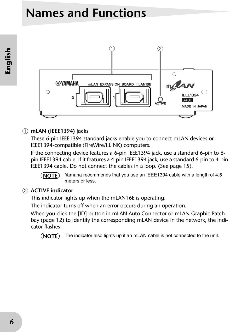 Do not connect the cables in a loop. (See page 15). NOTE Yamaha recommends that you use an IEEE1394 cable with a length of 4.5 meters or less.