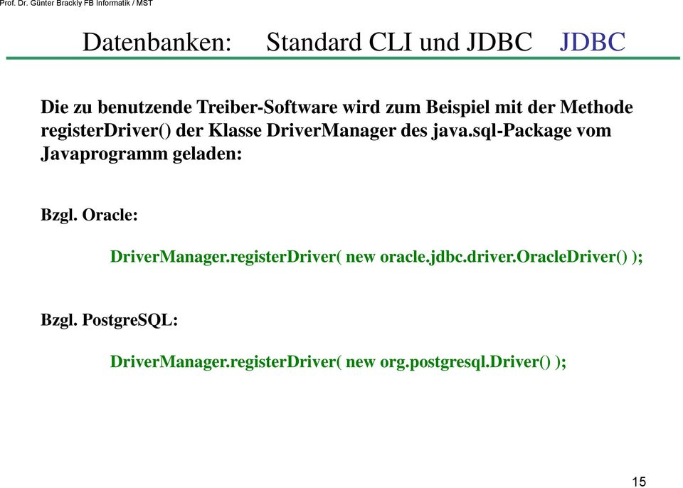 sql-package vom Javaprogramm geladen: Bzgl. Oracle: DriverManager.