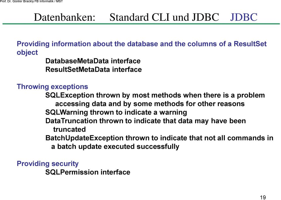 other reasons SQLWarning thrown to indicate a warning DataTruncation thrown to indicate that data may have been truncated