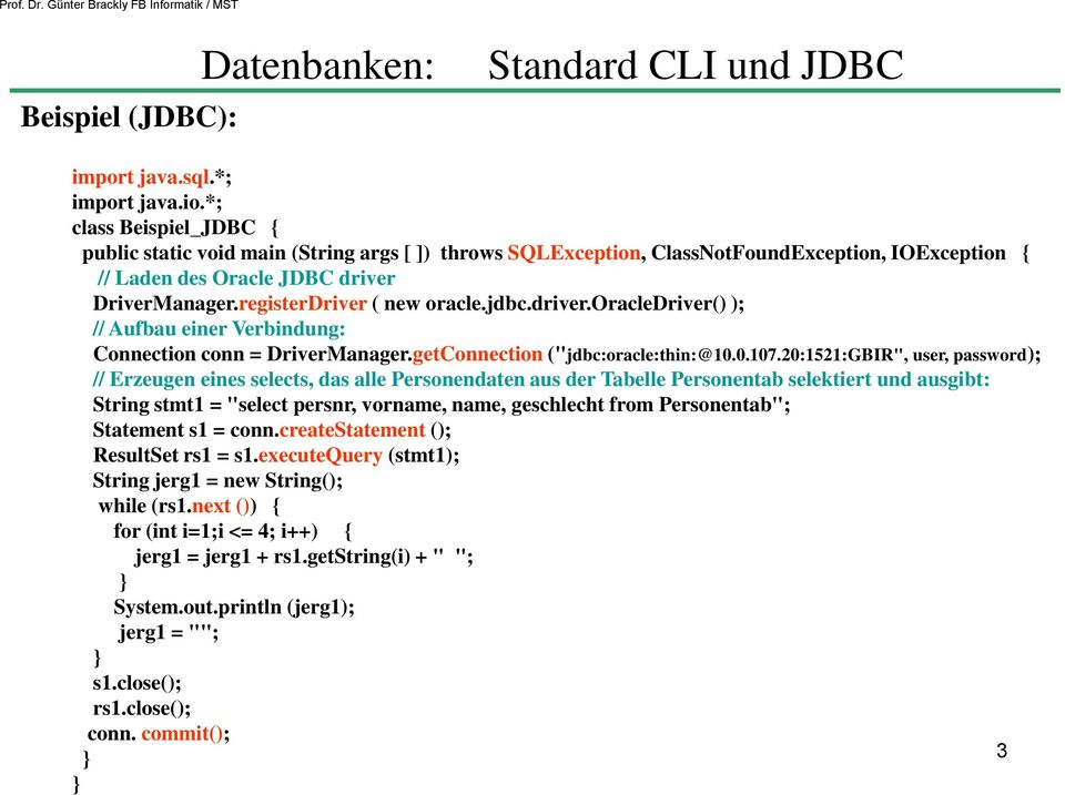 "jdbc.driver.oracledriver() ); // Aufbau einer Verbindung: Connection conn = DriverManager.getConnection (""jdbc:oracle:thin:@10.0.107."