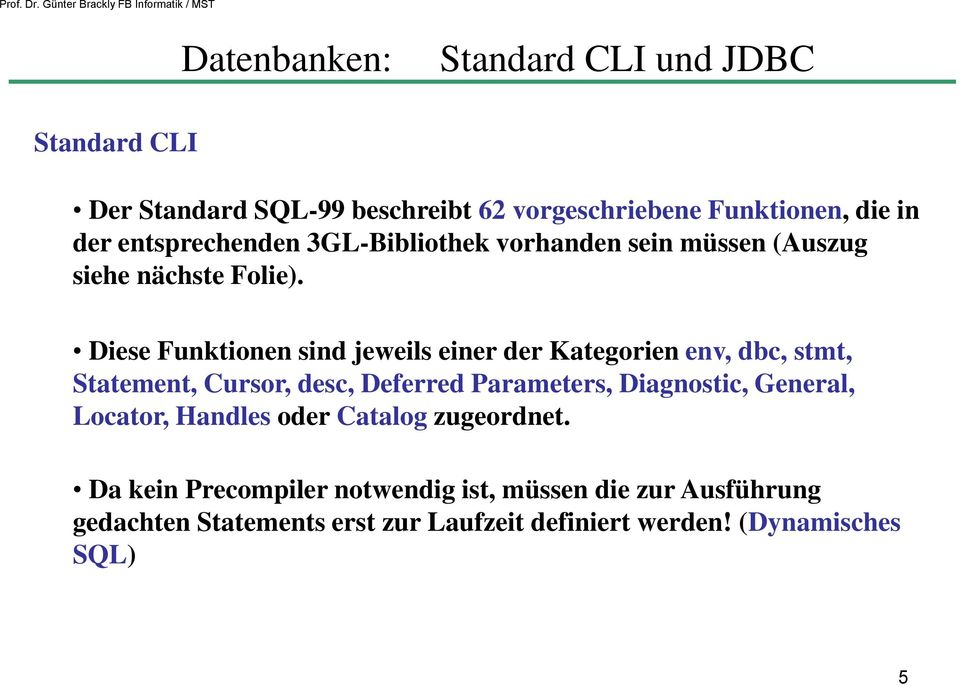 Diese Funktionen sind jeweils einer der Kategorien env, dbc, stmt, Statement, Cursor, desc, Deferred Parameters, Diagnostic,