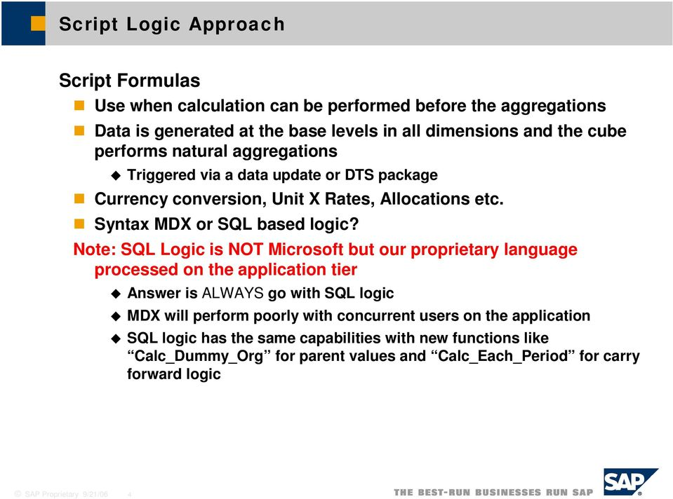 Note: SQL Logic is NOT Microsoft but our proprietary language processed on the application tier Answer is ALWAYS go with SQL logic MDX will perform poorly with concurrent