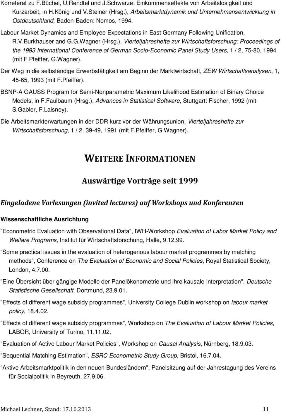 Burkhauser and G.G.Wagner (Hrsg.), Vierteljahreshefte zur Wirtschaftsforschung: Proceedings of the 1993 International Conference of German Socio-Economic Panel Study Users, 1 / 2, 75-80, 1994 (mit F.