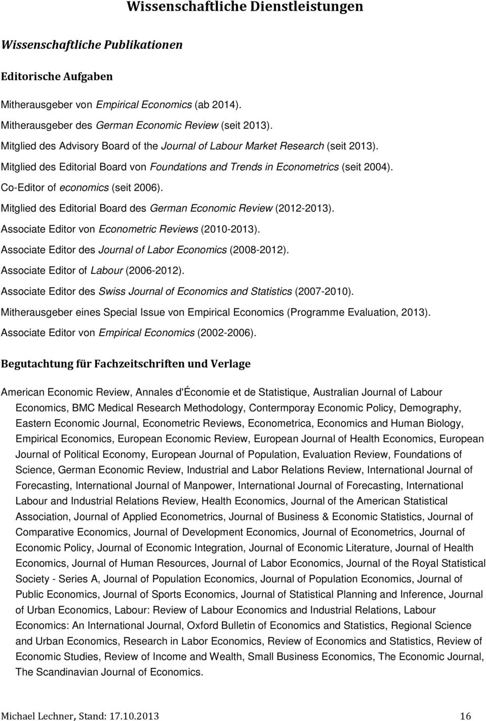 Co-Editor of economics (seit 2006). Mitglied des Editorial Board des German Economic Review (2012-2013). Associate Editor von Econometric Reviews (2010-2013).