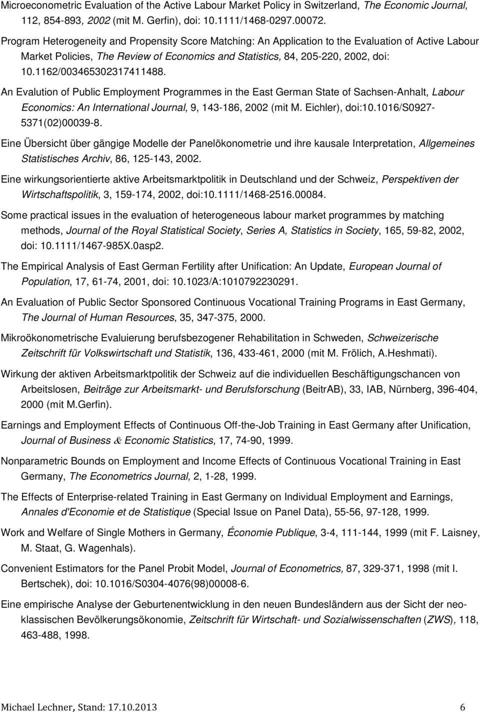 1162/003465302317411488. An Evalution of Public Employment Programmes in the East German State of Sachsen-Anhalt, Labour Economics: An International Journal, 9, 143-186, 2002 (mit M. Eichler), doi:10.