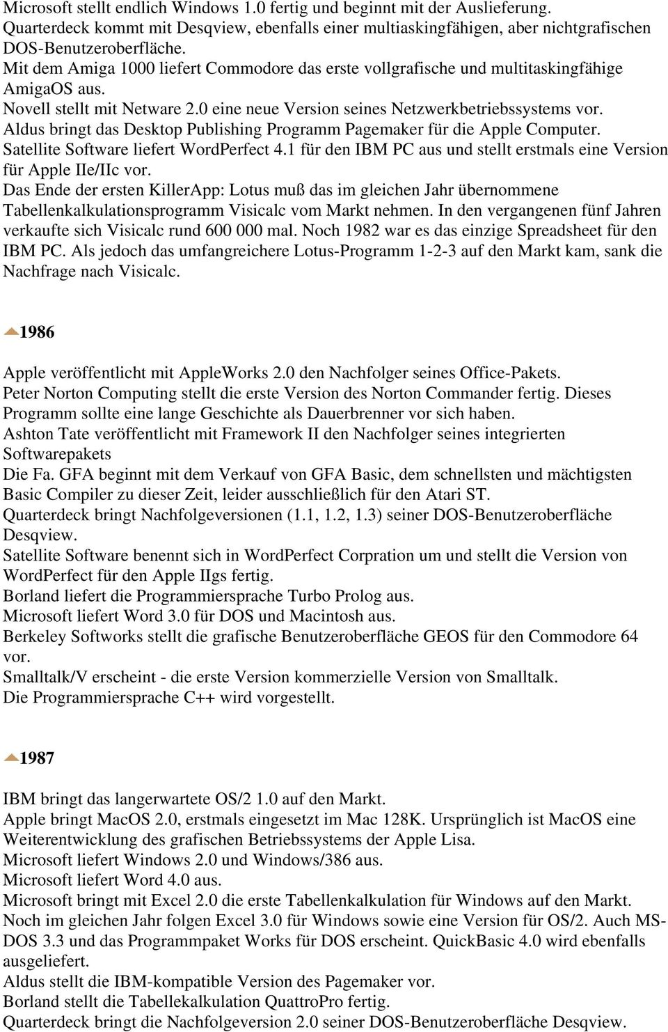 Aldus bringt das Desktop Publishing Programm Pagemaker für die Apple Computer. Satellite Software liefert WordPerfect 4.1 für den IBM PC aus und stellt erstmals eine Version für Apple IIe/IIc vor.
