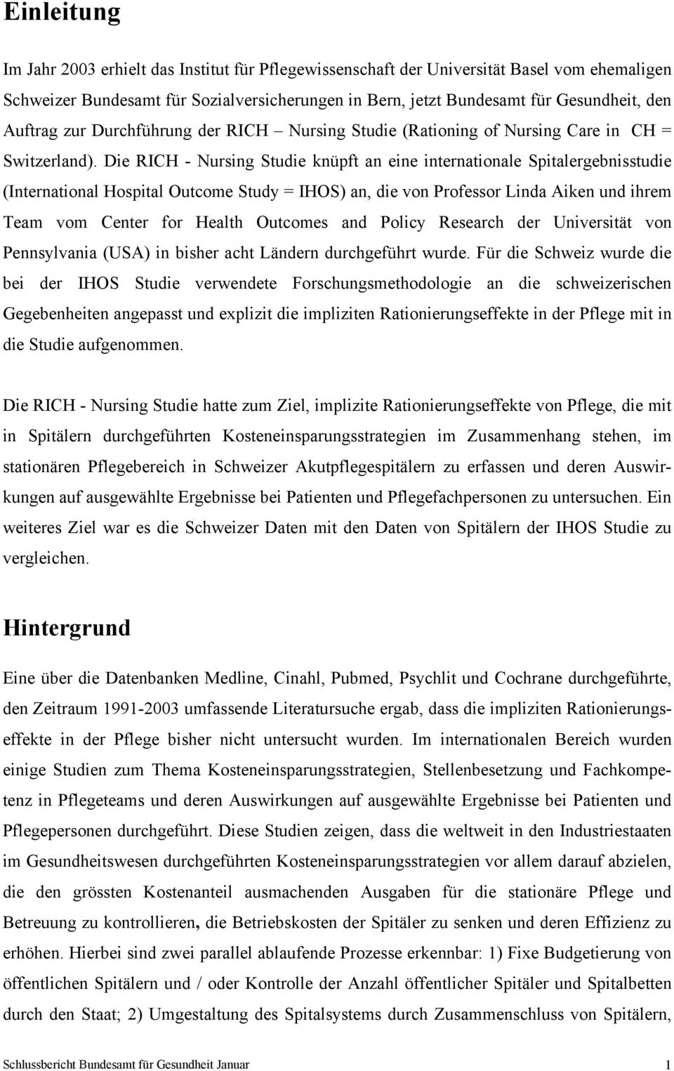 Die RICH - Nursing Studie knüpft an eine internationale Spitalergebnisstudie (International Hospital Outcome Study = IHOS) an, die von Professor Linda Aiken und ihrem Team vom Center for Health