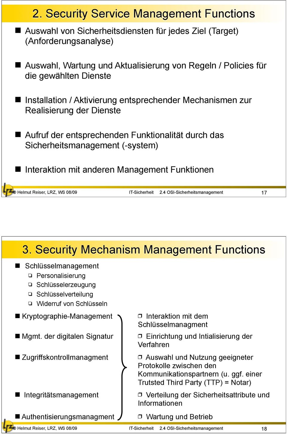 Management Funktionen Helmut Reiser, LRZ, WS 08/09 IT-Sicherheit 2.4 OSI-Sicherheitsmanagement 17 3.