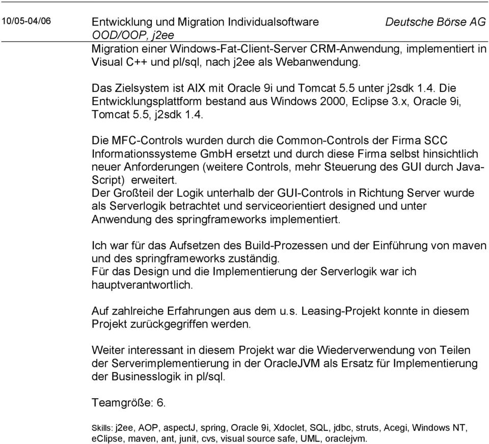 Die Entwicklungsplattform bestand aus Windows 2000, Eclipse 3.x, Oracle 9i, Tomcat 5.5, j2sdk 1.4.