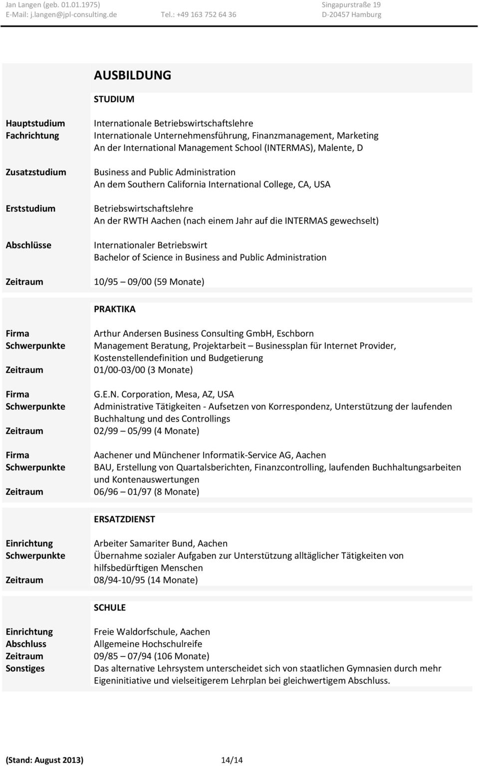 einem Jahr auf die INTERMAS gewechselt) Internationaler Betriebswirt Bachelor of Science in Business and Public Administration 10/95 09/00 (59 Monate) PRAKTIKA Arthur Andersen Business Consulting