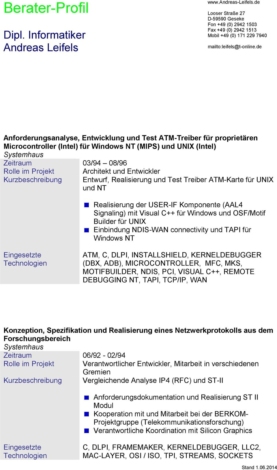 NDIS-WAN connectivity und TAPI für Windows NT ATM, C, DLPI, INSTALLSHIELD, KERNELDEBUGGER (DBX, ADB), MICROCONTROLLER, MFC, MKS, MOTIFBUILDER, NDIS, PCI, VISUAL C++, REMOTE DEBUGGING NT, TAPI,