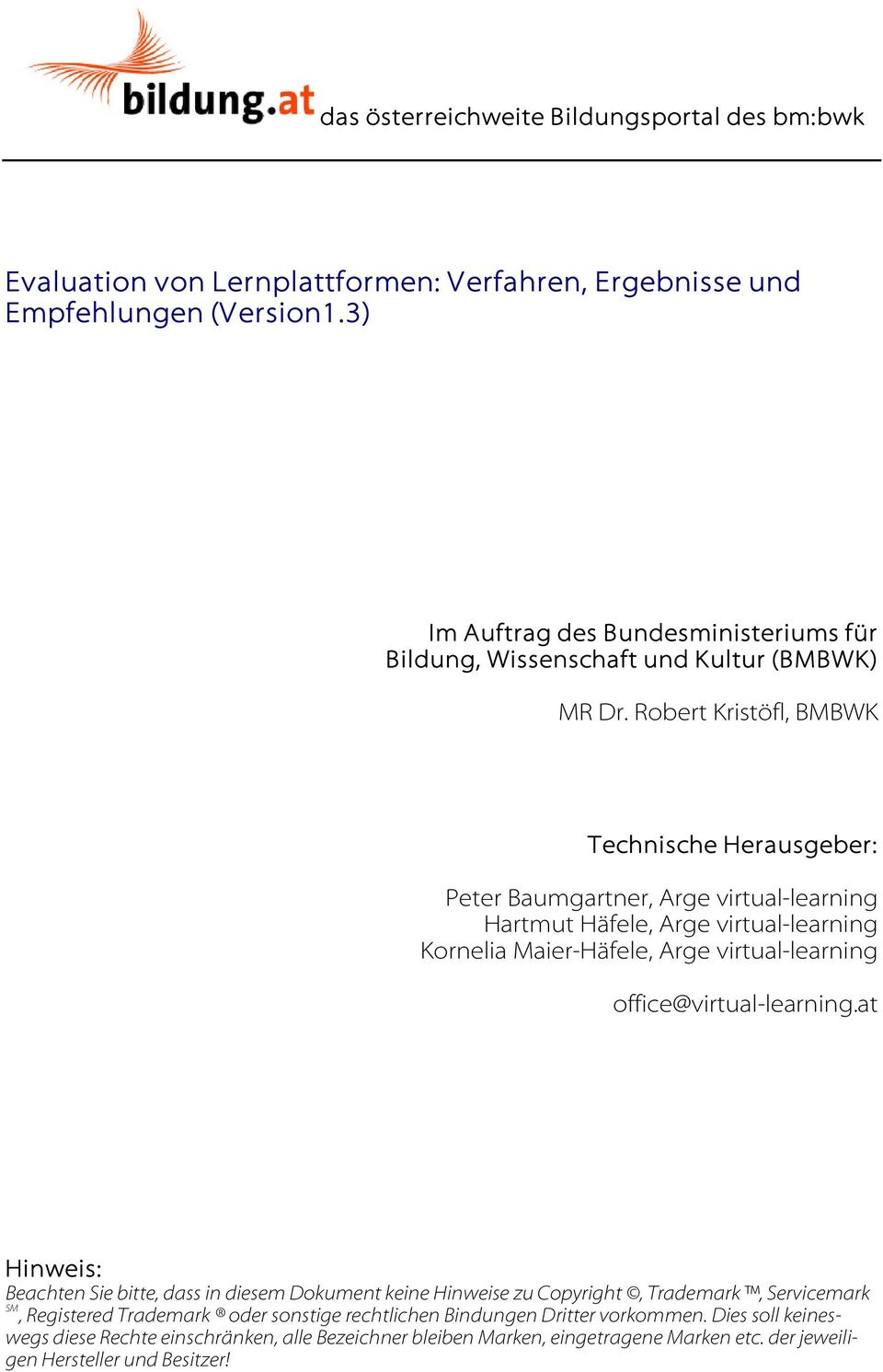 Robert Kristöfl, BMBWK Technische Herausgeber: Peter Baumgartner, Arge virtual-learning Hartmut Häfele, Arge virtual-learning Kornelia Maier-Häfele, Arge virtual-learning