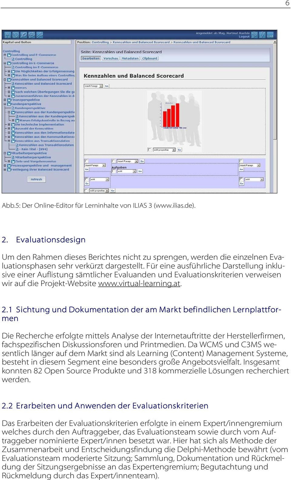 Für eine ausführliche Darstellung inklusive einer Auflistung sämtlicher Evaluanden und Evaluationskriterien verweisen wir auf die Projekt-Website www.virtual-learning.at. 2.