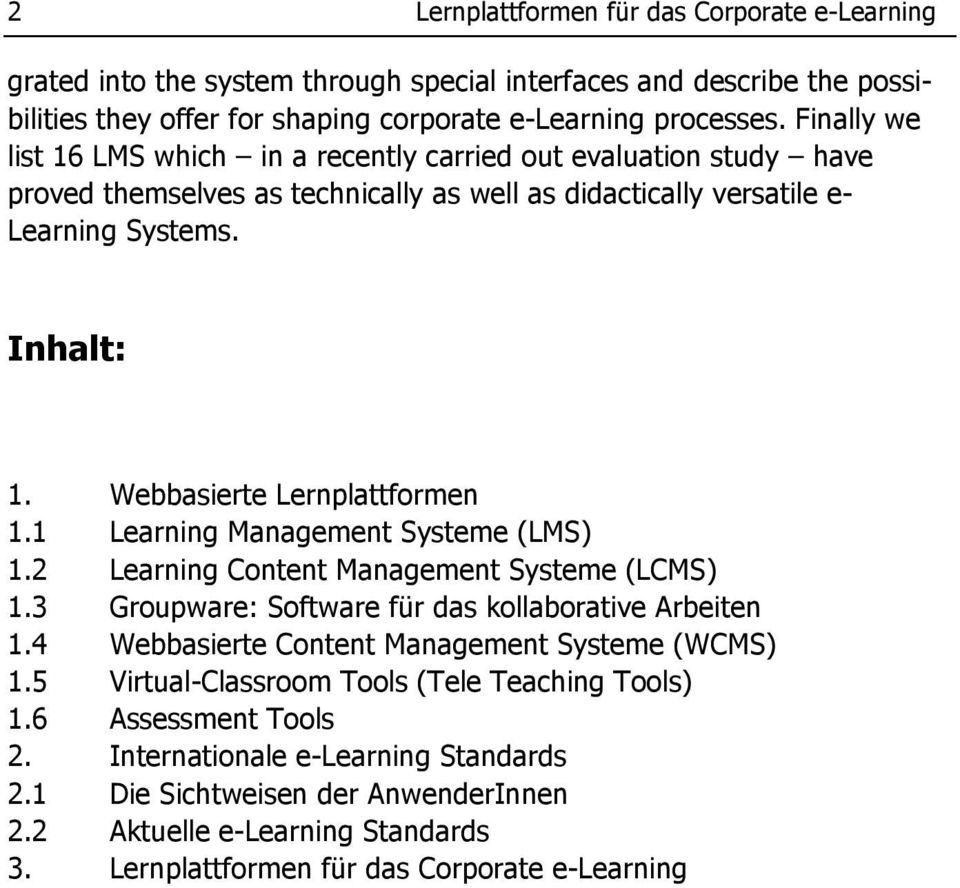 Webbasierte Lernplattformen 1.1 Learning Management Systeme (LMS) 1.2 Learning Content Management Systeme (LCMS) 1.3 Groupware: Software für das kollaborative Arbeiten 1.
