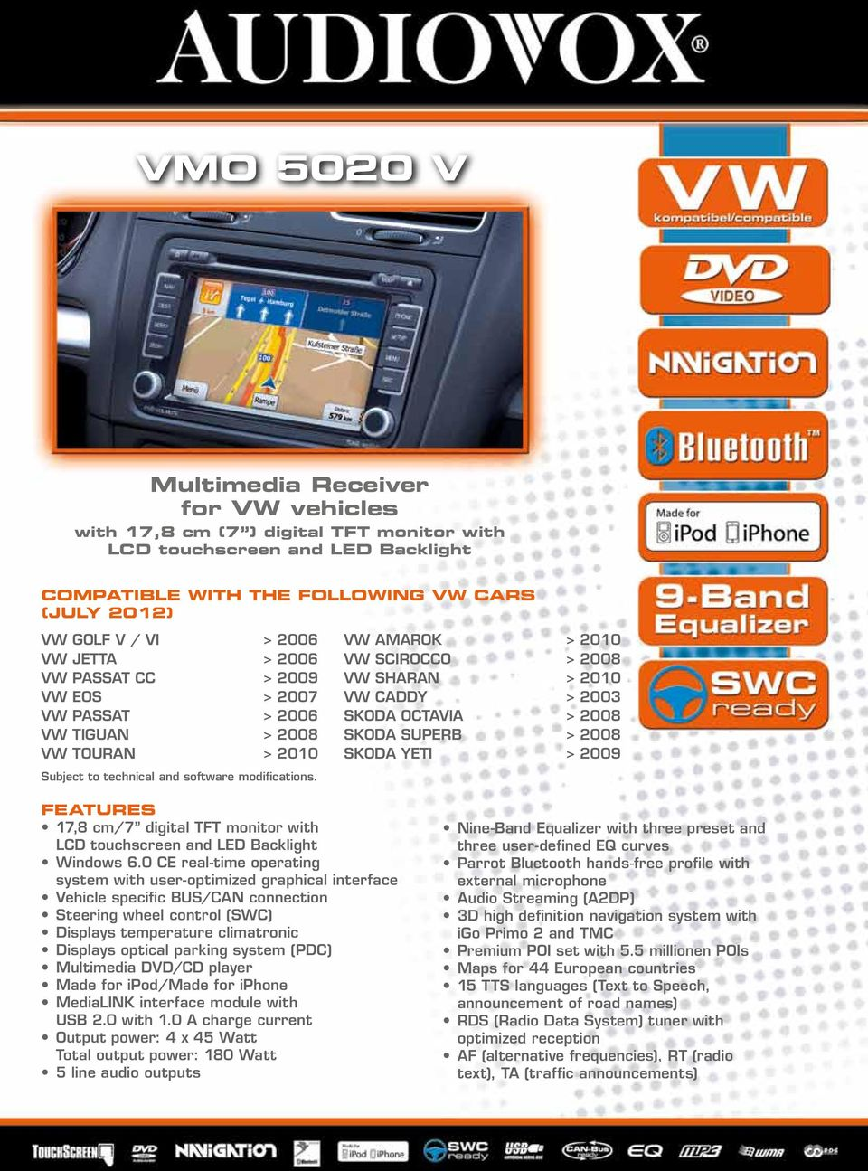 VW AMAROK > 2010 VW SCIROCCO > 2008 VW SHARAN > 2010 VW CADDY > 2003 SKODA OCTAVIA > 2008 SKODA SUPERB > 2008 SKODA YETI > 2009 FEATURES 17,8 cm/7 digital TFT monitor with LCD touchscreen and LED