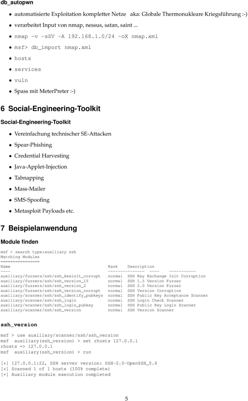 xml hosts services vuln Spass mit MeterPreter :-) 6 Social-Engineering-Toolkit Social-Engineering-Toolkit Vereinfachung technischer SE-Attacken Spear-Phishing Credential Harvesting