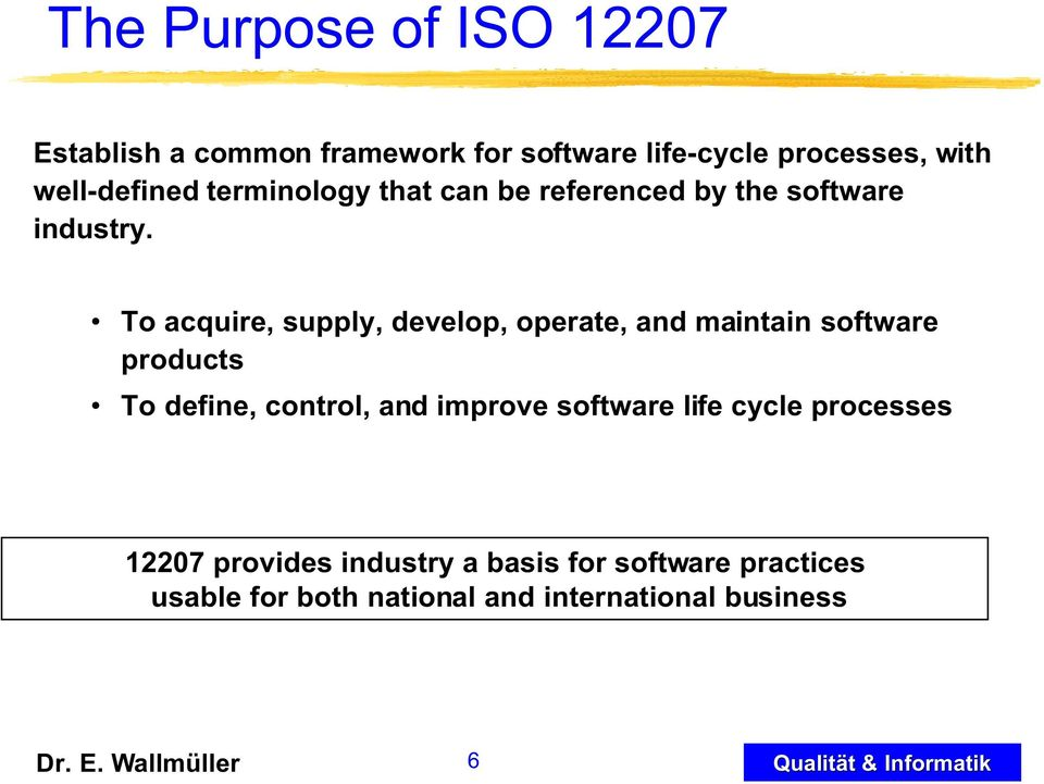 To acquire, supply, develop, operate, and maintain software products To define, control, and improve