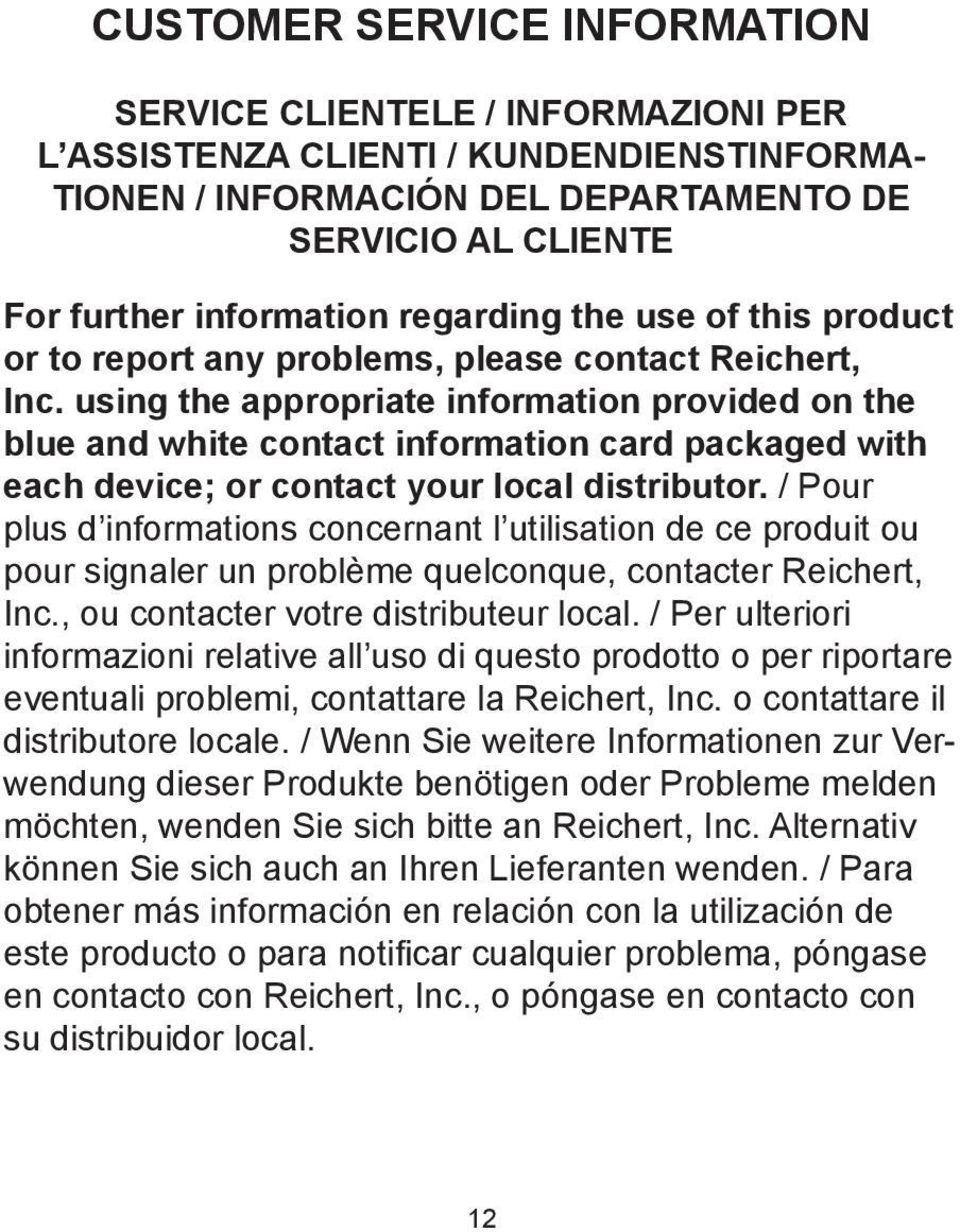 using the appropriate information provided on the blue and white contact information card packaged with each device; or contact your local distributor.
