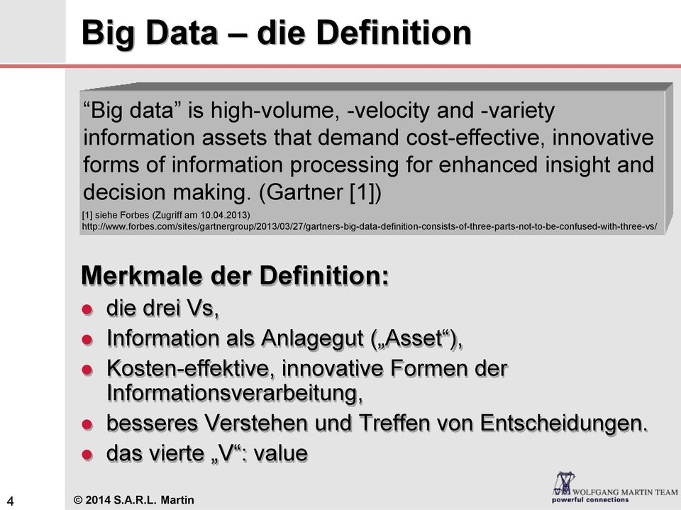 com/sites/gartnergroup/2013/03/27/gartners-big-data-definition-consists-of-three-parts-not-to-be-confused-with-three-vs/ Merkmale der Definition: die drei Vs,