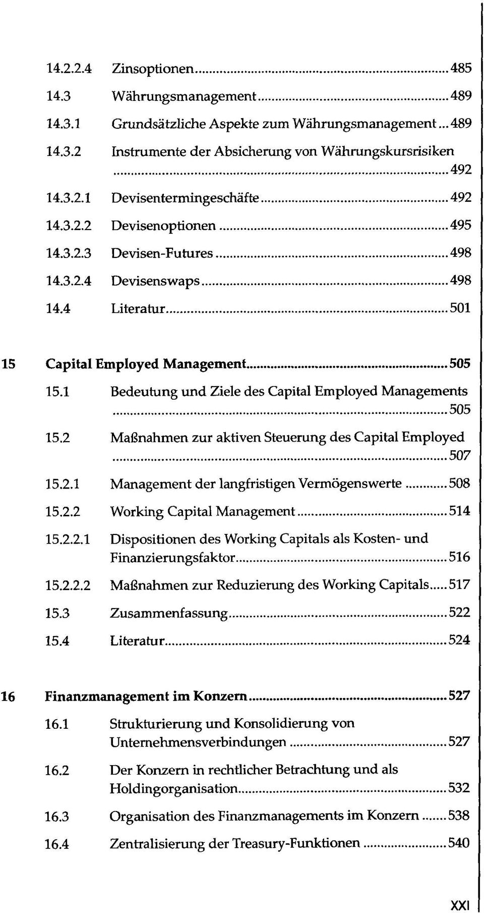 2 Maßnahmen zur aktiven Steuerung des Capital Employed 507 15.2.1 Management der langfristigen Vermögenswerte 508 15.2.2 Working Capital Management 514 15.2.2.1 Dispositionen des Working Capitals als Kosten- und Finanzierungsfaktor 516 15.