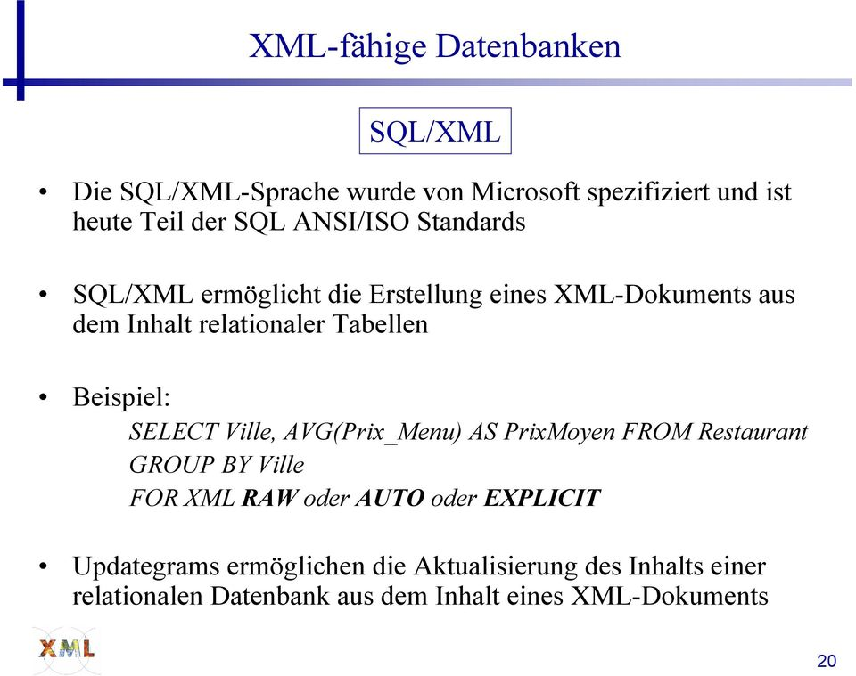 Beispiel: SELECT Ville, AVG(Prix_Menu) AS PrixMoyen FROM Restaurant GROUP BY Ville FOR XML RAW oder AUTO oder