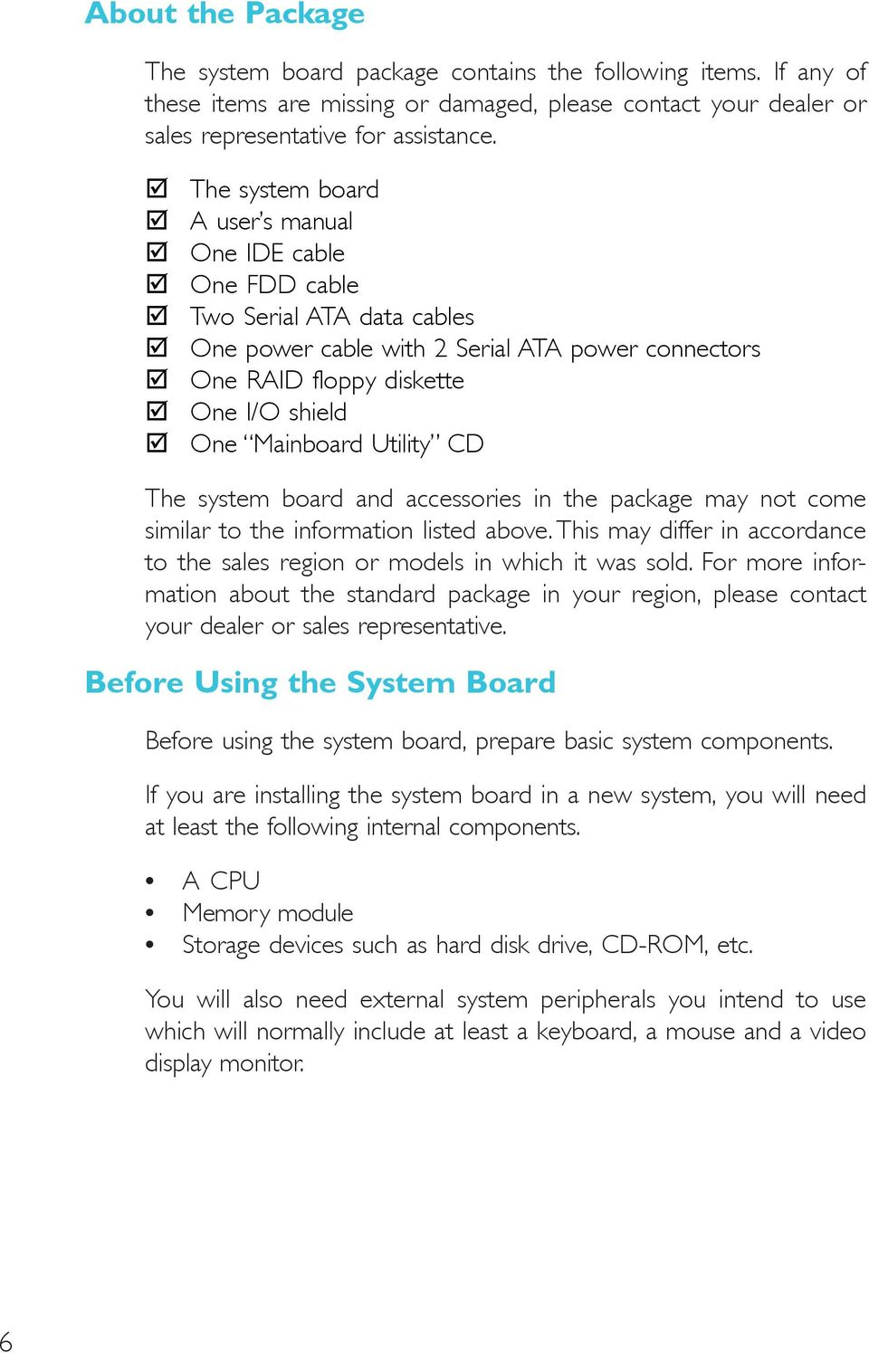 Utility CD The system board and accessories in the package may not come similar to the information listed above. This may differ in accordance to the sales region or models in which it was sold.