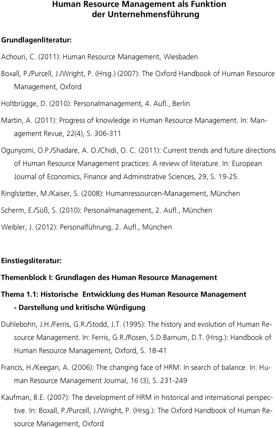In: Management Revue, 22(4), S. 306-311 Ogunyomi, O.P./Shadare, A. O./Chidi, O. C. (2011): Current trends and future directions of Human Resource Management practices: A review of literature.