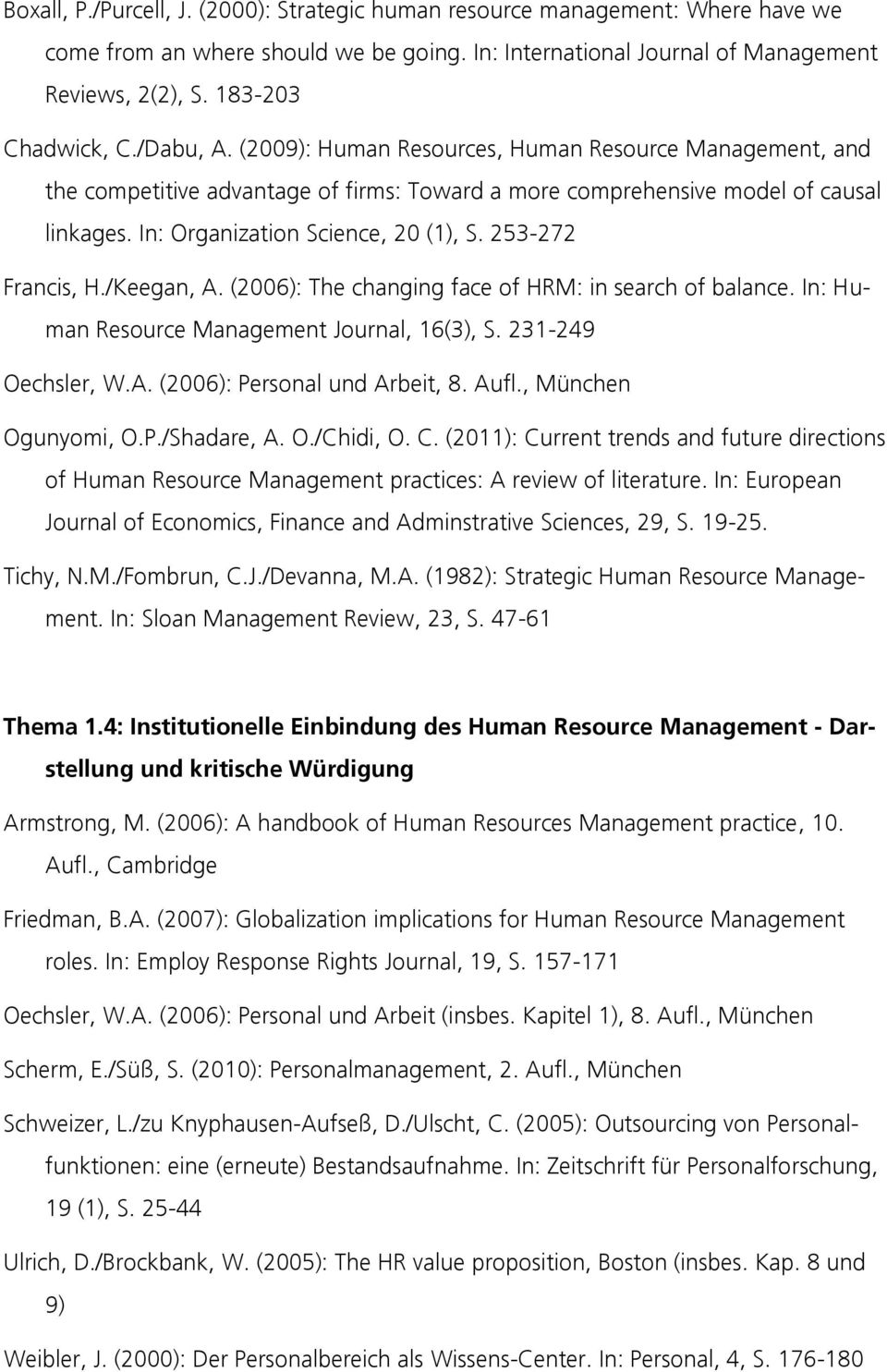 253-272 Francis, H./Keegan, A. (2006): The changing face of HRM: in search of balance. In: Human Resource Management Journal, 16(3), S. 231-249 Oechsler, W.A. (2006): Personal und Arbeit, 8. Aufl.