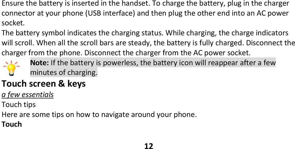 The battery symbol indicates the charging status. While charging, the charge indicators will scroll.