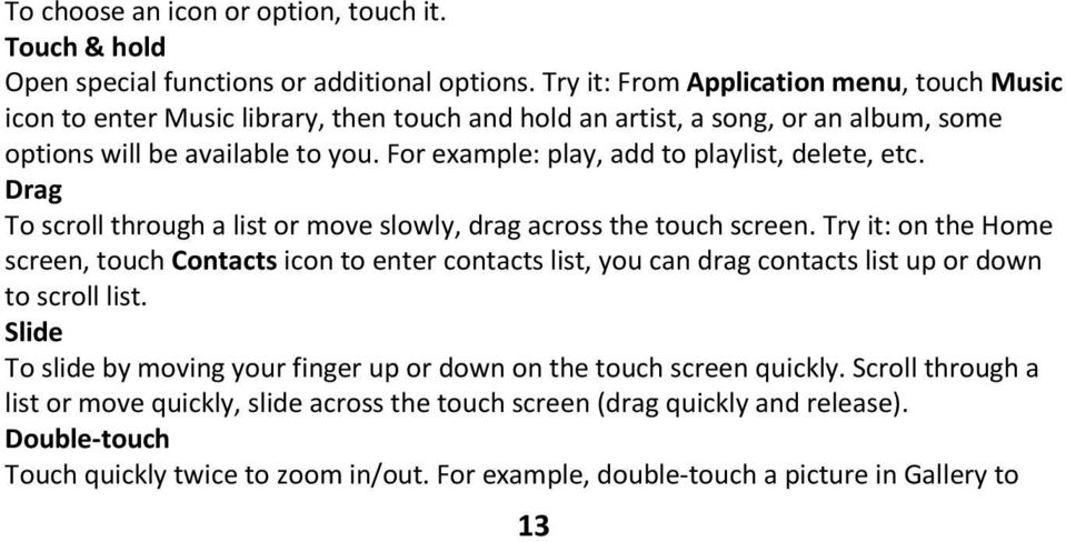 For example: play, add to playlist, delete, etc. Drag To scroll through a list or move slowly, drag across the touch screen.