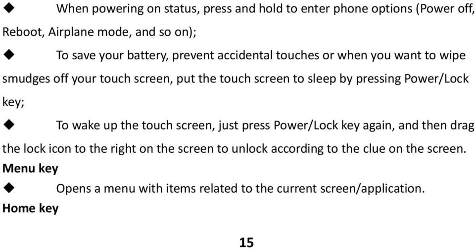 pressing Power/Lock key; To wake up the touch screen, just press Power/Lock key again, and then drag the lock icon to the right on