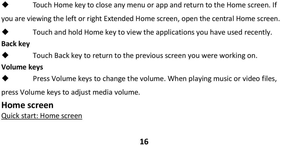 Back key Volume keys Touch and hold Home key to view the applications you have used recently.