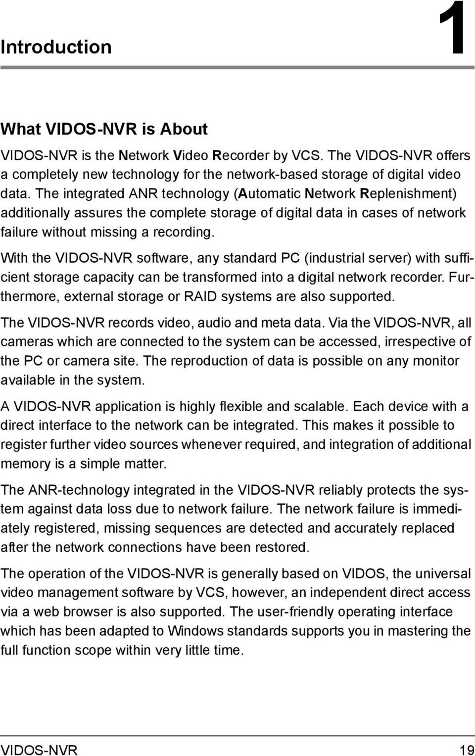 With the VIDOS-NVR software, any standard PC (industrial server) with sufficient storage capacity can be transformed into a digital network recorder.