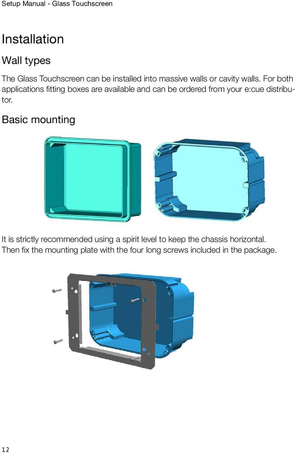 For both applications fitting boxes are available and can be ordered from your e:cue distributor.