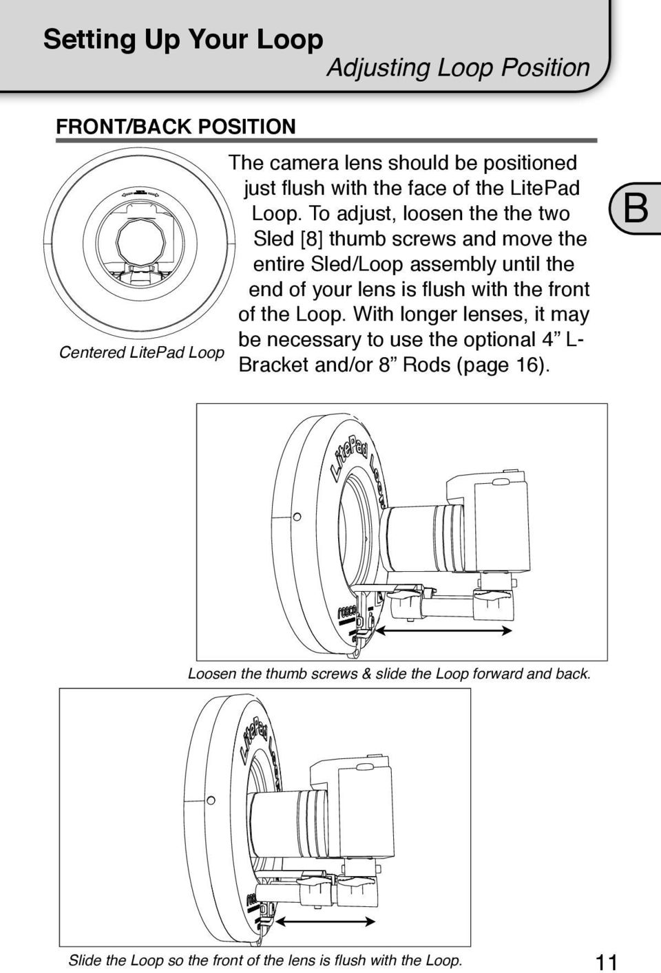To adjust, loosen the the two Sled [8] thumb screws and move the entire Sled/Loop assembly until the end of your lens is flush with the