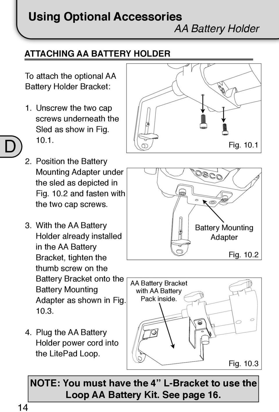 Fig. 10.1 3. With the AA Battery Holder already installed in the AA Battery Bracket, tighten the thumb screw on the Battery Bracket onto the Battery Mounting Adapter as shown in Fig. 10.3. 4.