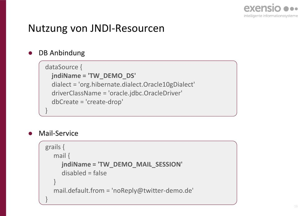 oracledriver' dbcreate = 'create-drop' } Mail-Service grails { mail { jndiname =