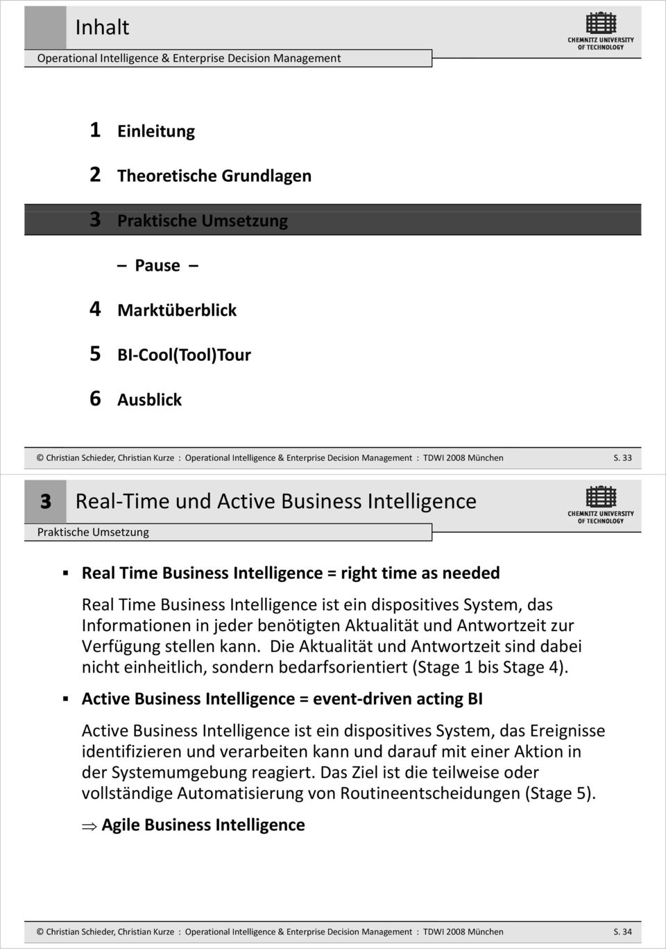 33 Real Time und Active Business Intelligence Praktische Umsetzung Real Time Business Intelligence = right time as needed Real Time Business Intelligence ist ein dispositives System, das
