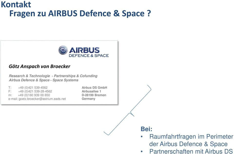 Partnerships & Cofunding Airbus Defence & Space - Space Systems T: +49 (0)421 539-4562 F: +49 (0)421 539-28-4562 m: +49