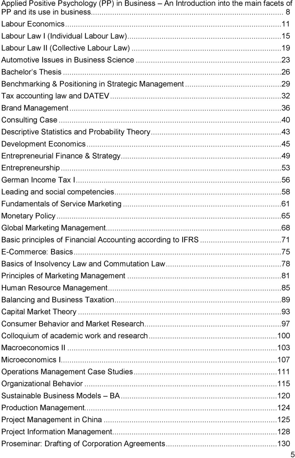 ..32 Brand Management...36 Consulting Case...40 Descriptive Statistics and Probability Theory...43 Development Economics...45 Entrepreneurial Finance & Strategy...49 Entrepreneurship.