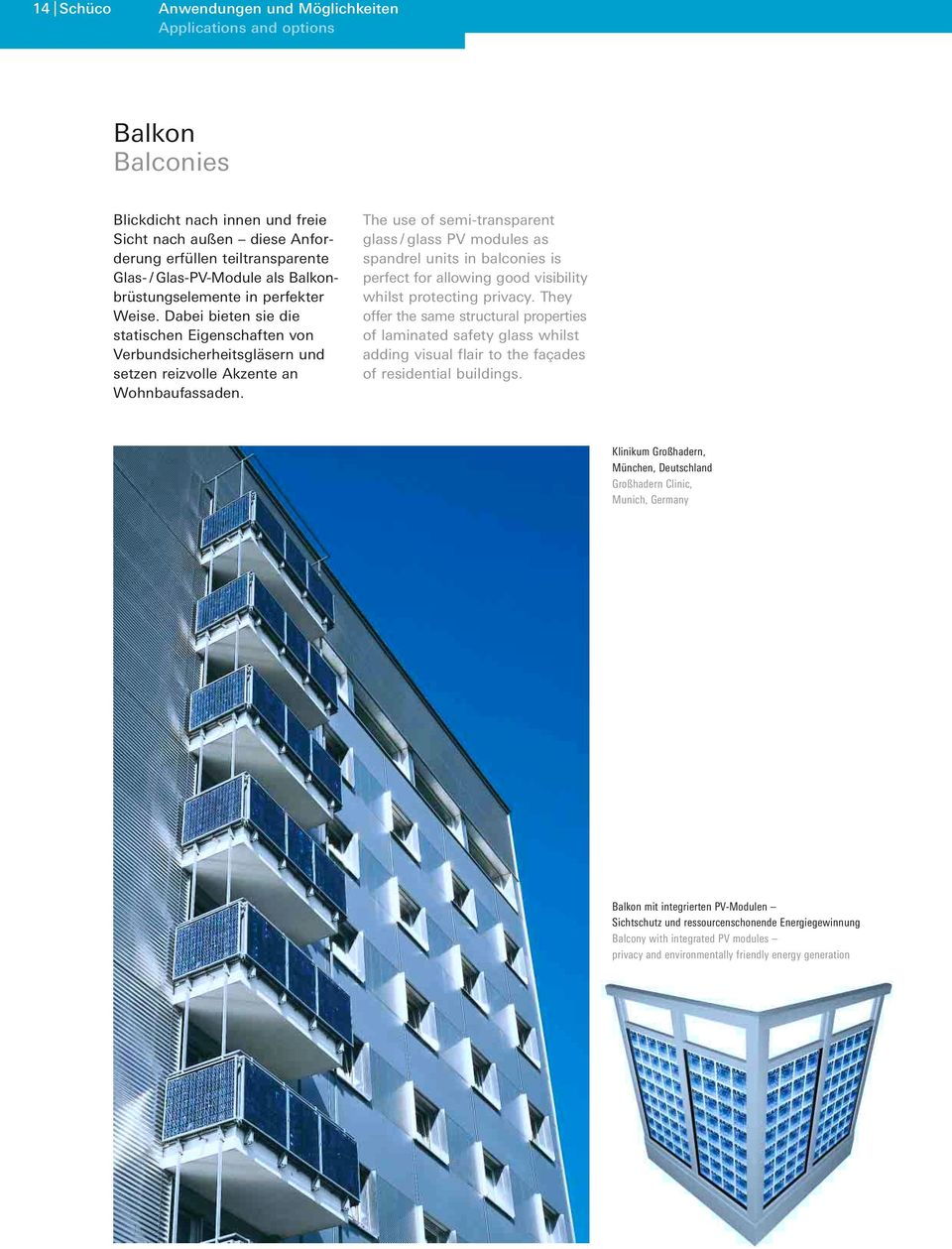 The use of semi-transparent glass / glass PV modules as spandrel units in balconies is perfect for allowing good visibility whilst protecting privacy.