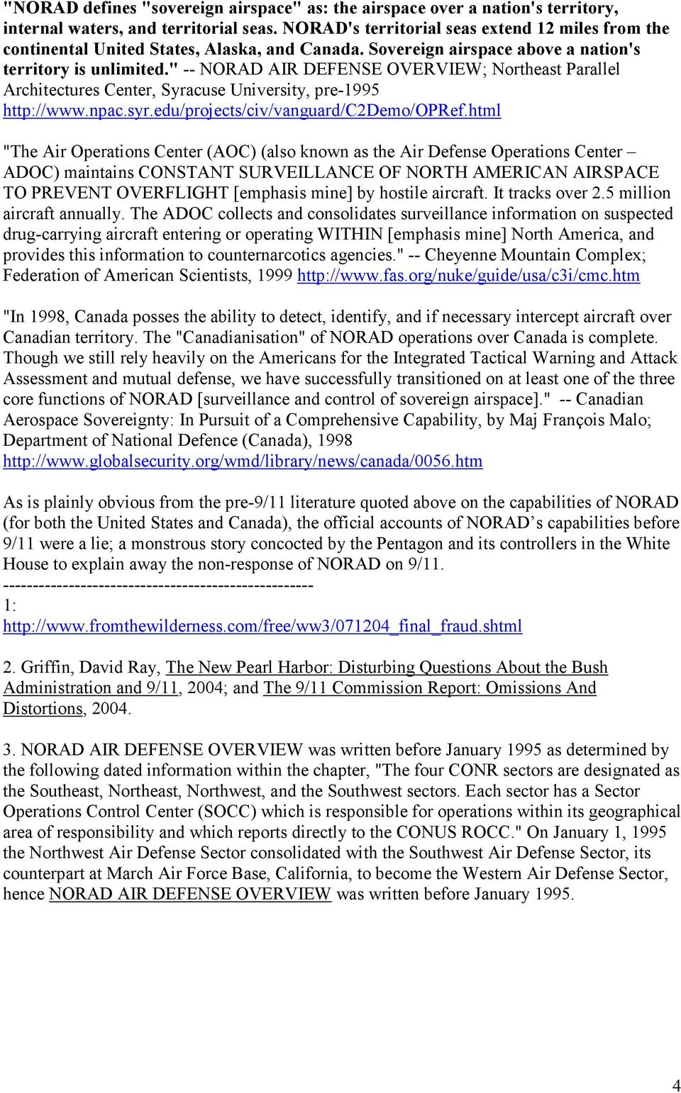 """ -- NORAD AIR DEFENSE OVERVIEW; Northeast Parallel Architectures Center, Syracuse University, pre-1995 http://www.npac.syr.edu/projects/civ/vanguard/c2demo/opref."