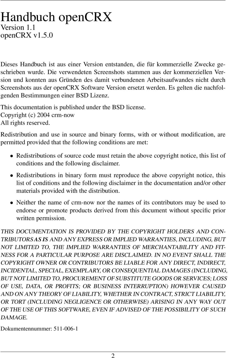 werden. Es gelten die nachfolgenden Bestimmungen einer BSD Lizenz. This documentation is published under the BSD license. Copyright (c) 2004 crm-now All rights reserved.