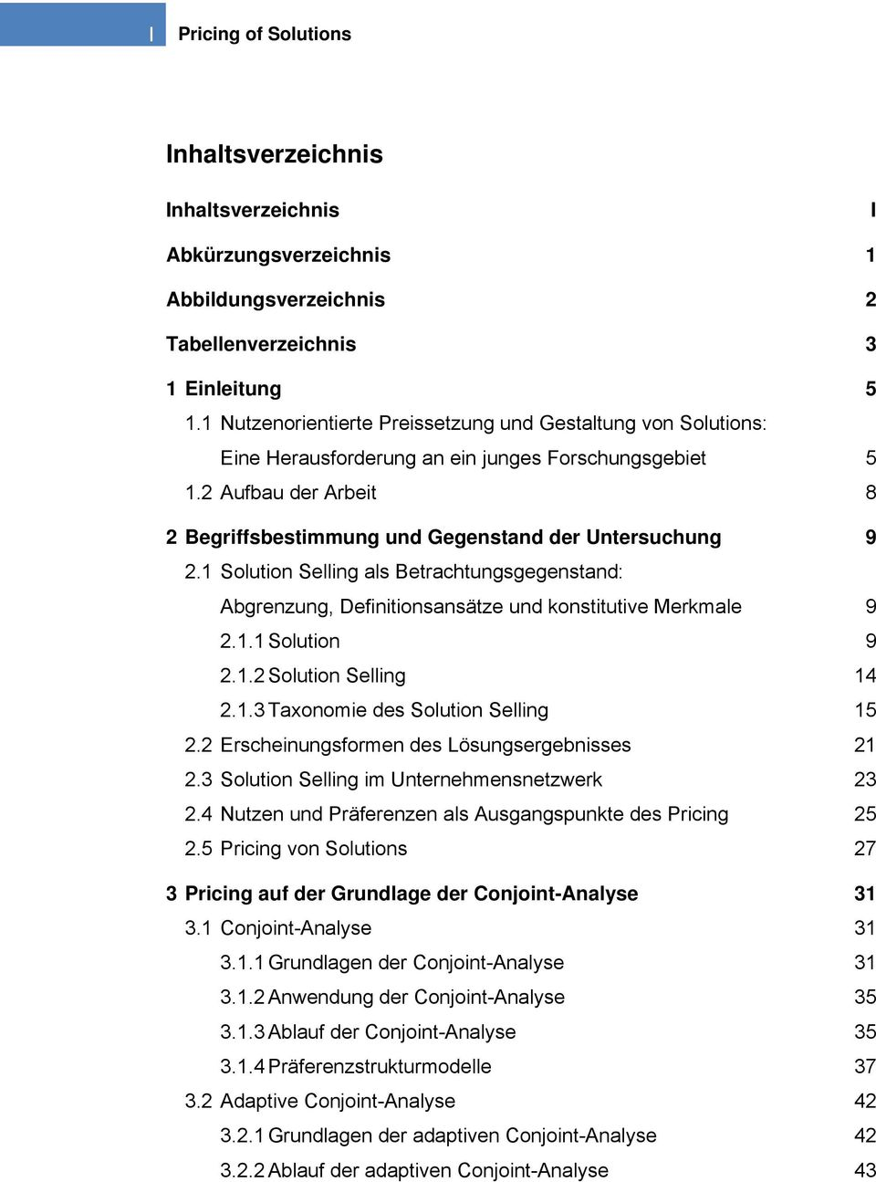 1 Solution Selling als Betrachtungsgegenstand: Abgrenzung, Definitionsansätze und konstitutive Merkmale 9 2.1.1 Solution 9 2.1.2 Solution Selling 14 2.1.3 Taxonomie des Solution Selling 15 2.